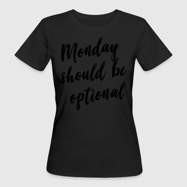 Monday should be optional T-Shirts - Women's Organic T-shirt