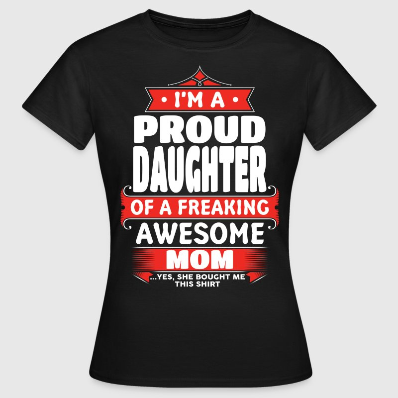 Proud Daughter Of A Freaking Awesome Mom T-Shirts - Women's T-Shirt