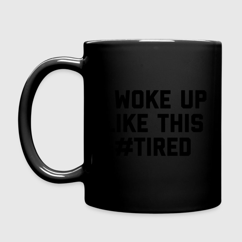Woke Up Tired Funny Quote Mugs & Drinkware - Full Colour Mug