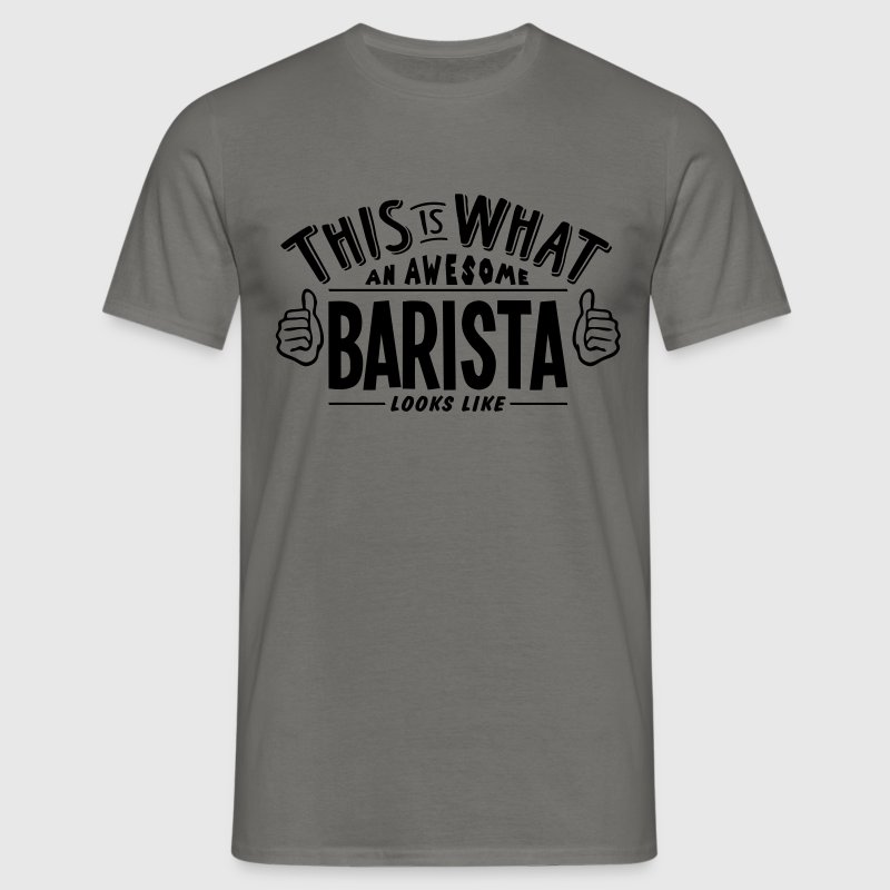 awesome barista looks like pro design - Men's T-Shirt