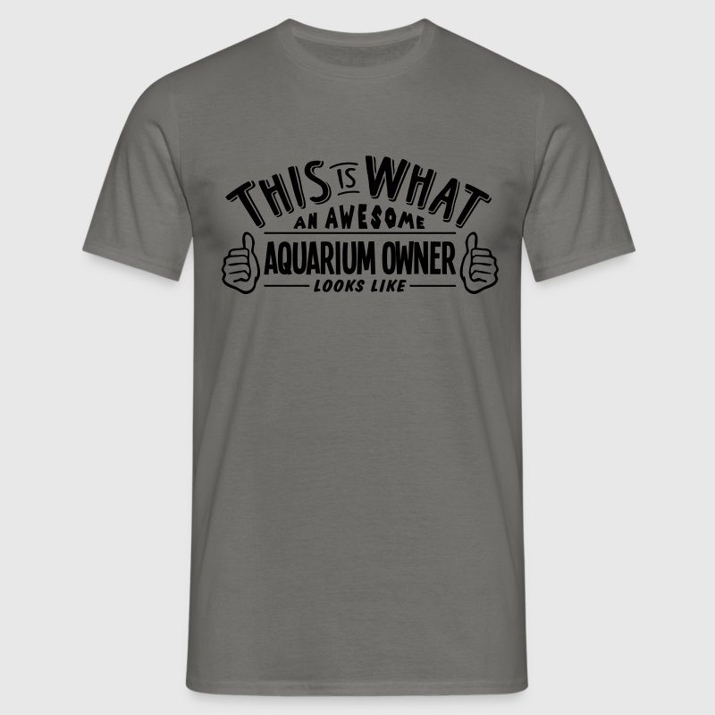 awesome aquarium owner looks like pro de - Men's T-Shirt