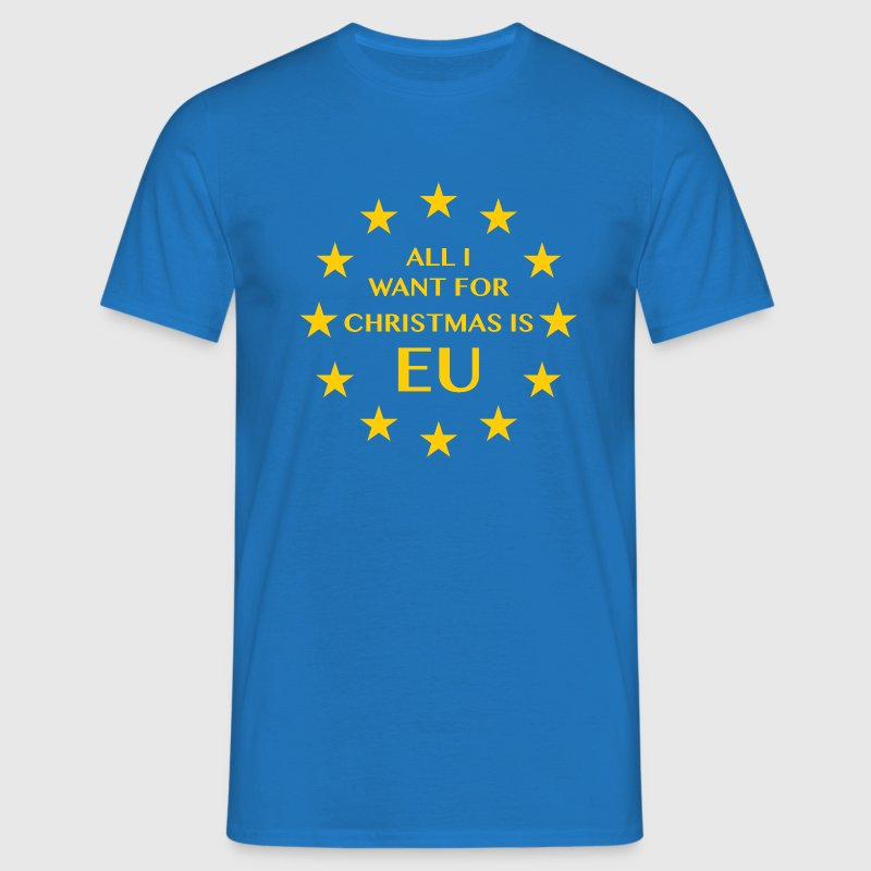 All I want for Chrismas is EU - Men's T-Shirt