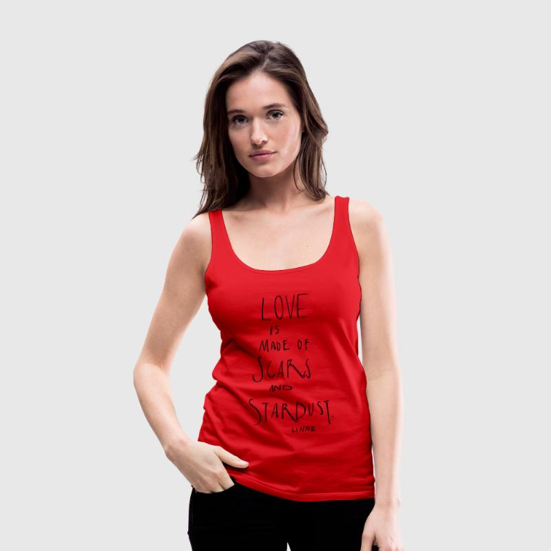 Love is made of scars and stardust Tops - Frauen Premium Tank Top