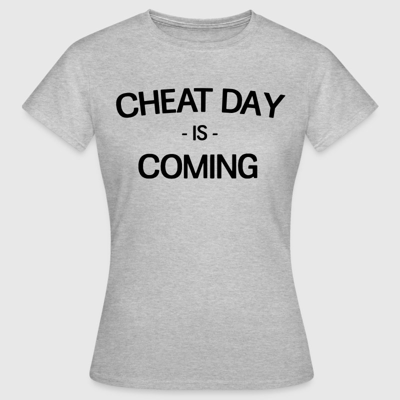 Cheat Day is coming T-Shirts - Women's T-Shirt