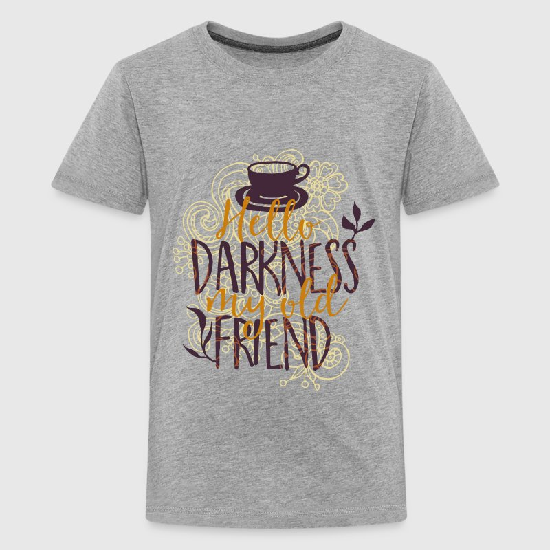 Hello darkness my old addiction dark friend-coffee Shirts - Teenage Premium T-Shirt