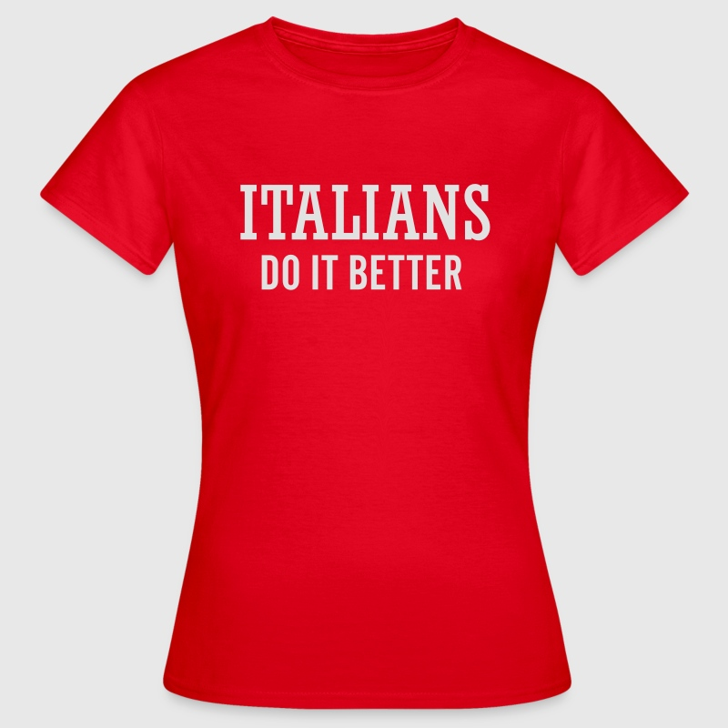 Italians do it better T-Shirts - Frauen T-Shirt