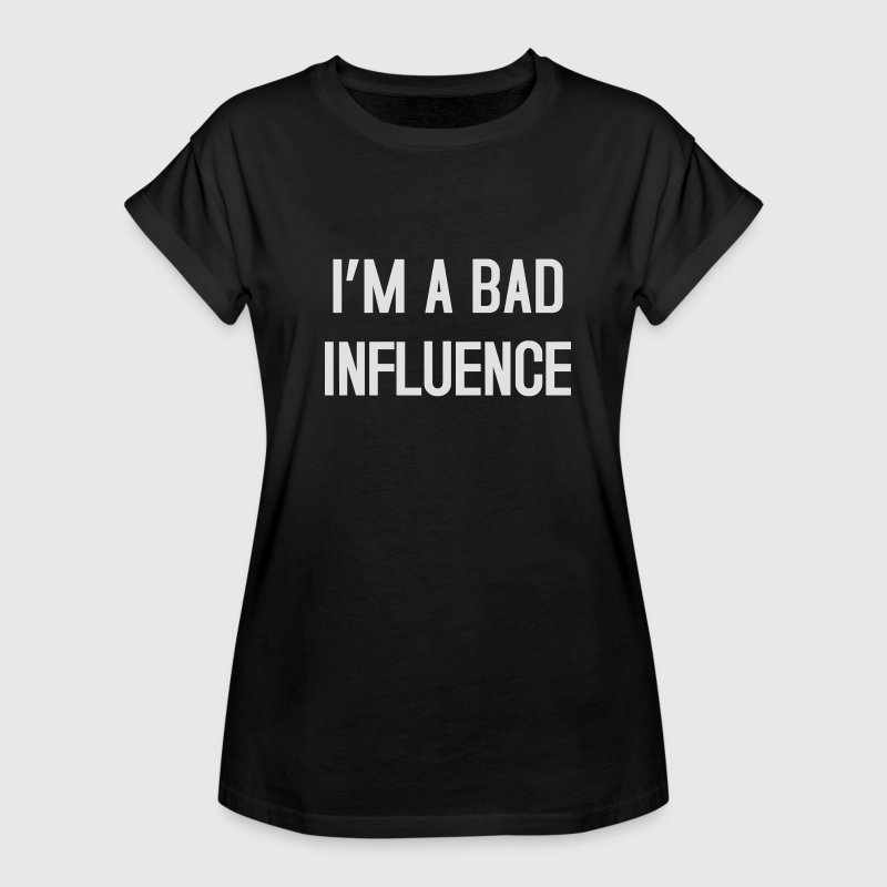 I'm a bad influence T-Shirts - Frauen Oversize T-Shirt