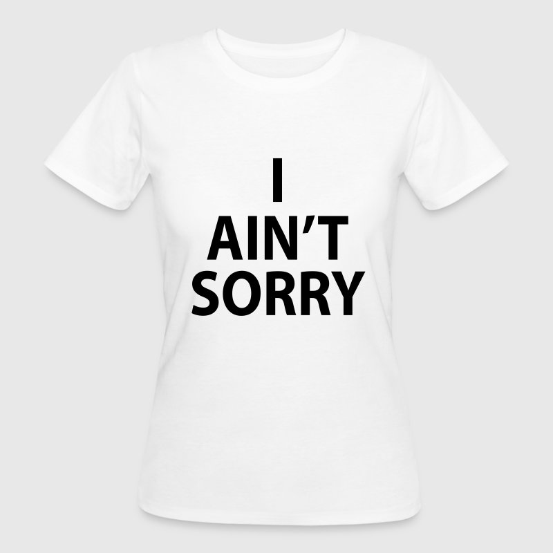 I AIN'T SORRY T-Shirts - Frauen Bio-T-Shirt