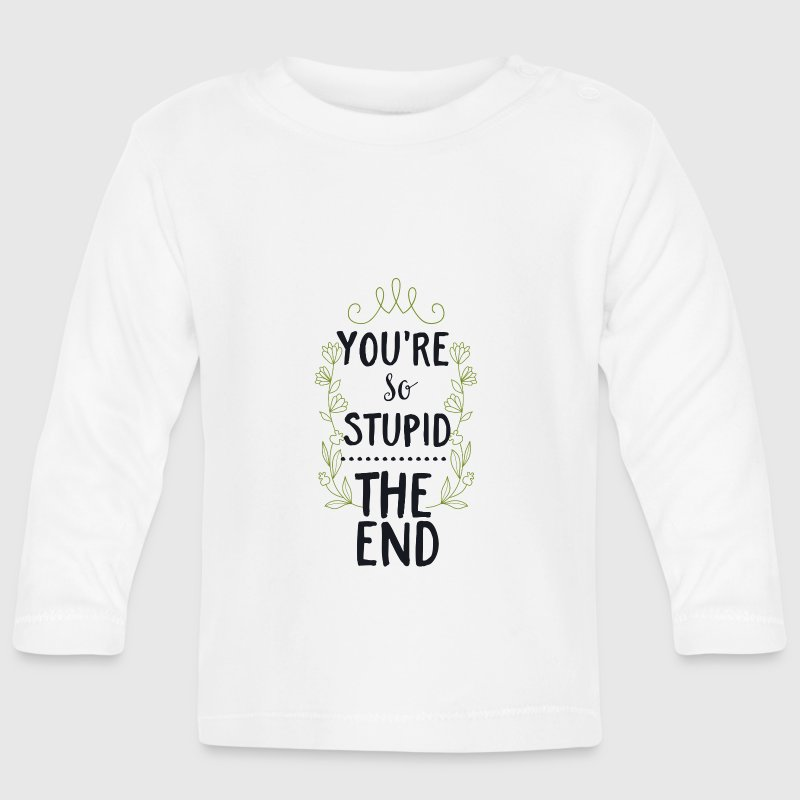 You are so stupid-the End!Du bist so dumm-Ende! Baby Langarmshirts - Baby Langarmshirt