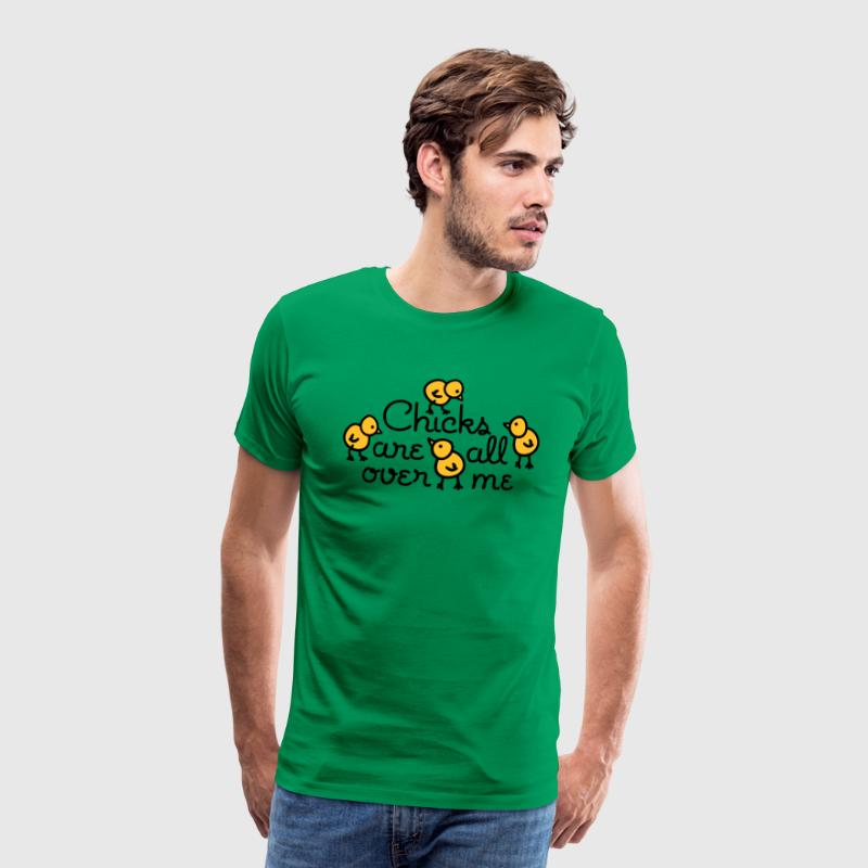 Chicks are all over me T-Shirts - Men's Premium T-Shirt