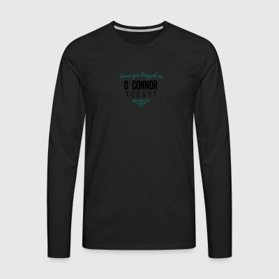 have you hugged an o connor name today - Men's Premium Longsleeve Shirt