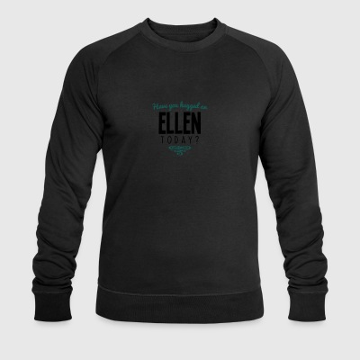 have you hugged an ellen name today - Men's Organic Sweatshirt by Stanley & Stella