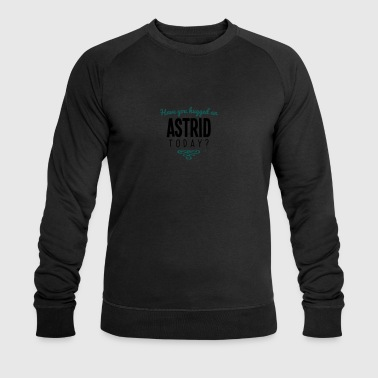 have you hugged an astrid name today - Men's Organic Sweatshirt by Stanley & Stella
