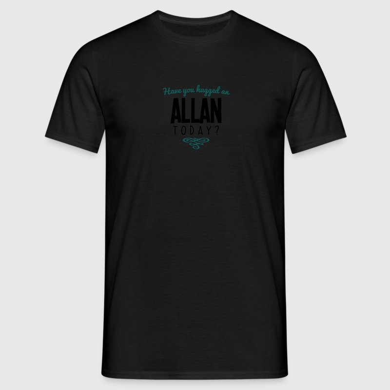 have you hugged an allan name today - Men's T-Shirt