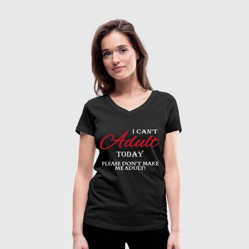I can't adult today! Tee shirts - T-shirt bio col en V Stanley & Stella Femme