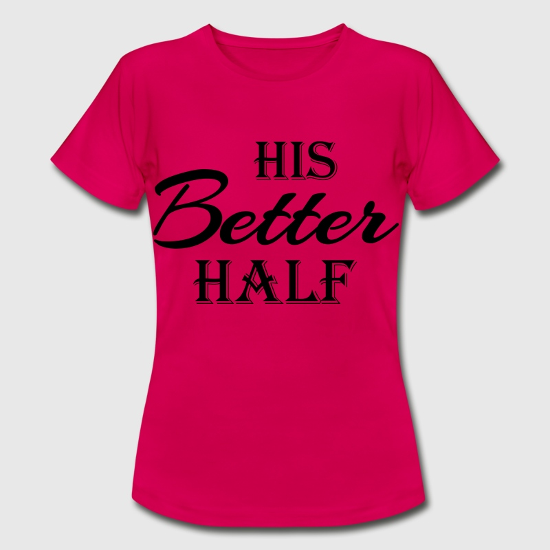 His better half Tee shirts - T-shirt Femme