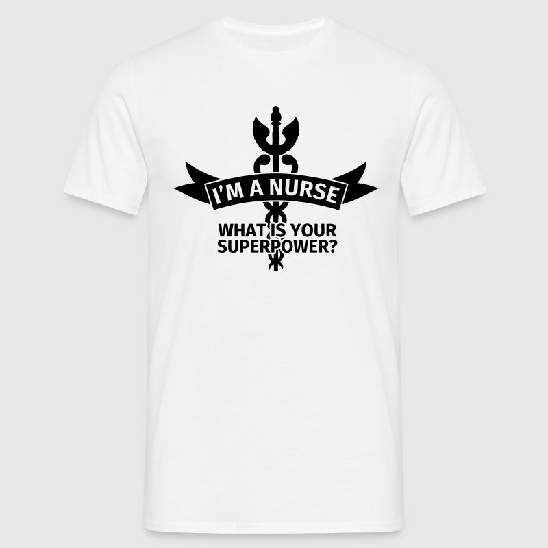 I'm a Nurse - What is Your Superpower? T-shirts - T-shirt herr