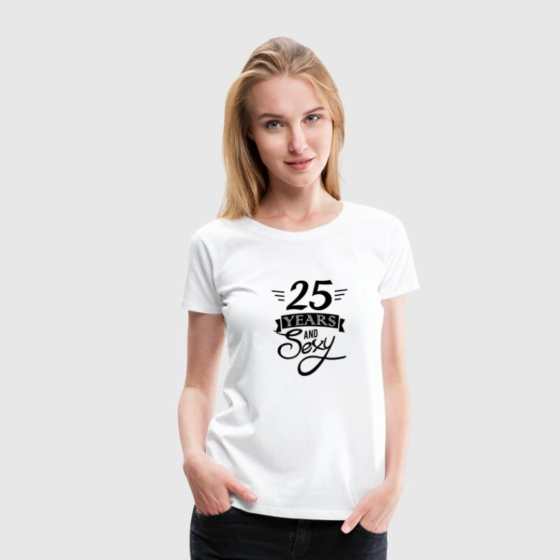 25 years and sexy T-Shirts - Women's Premium T-Shirt