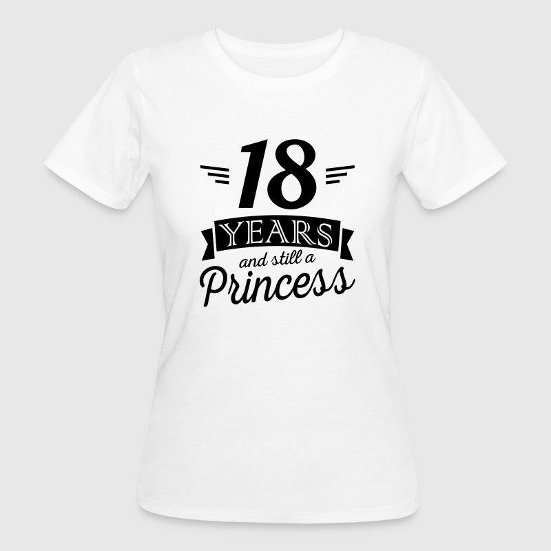 18 years and still a princess Camisetas - Camiseta ecológica mujer