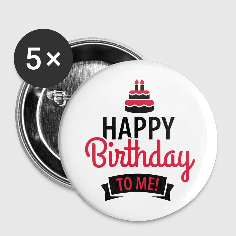Happy birthday to me! Badges - Badge petit 25 mm