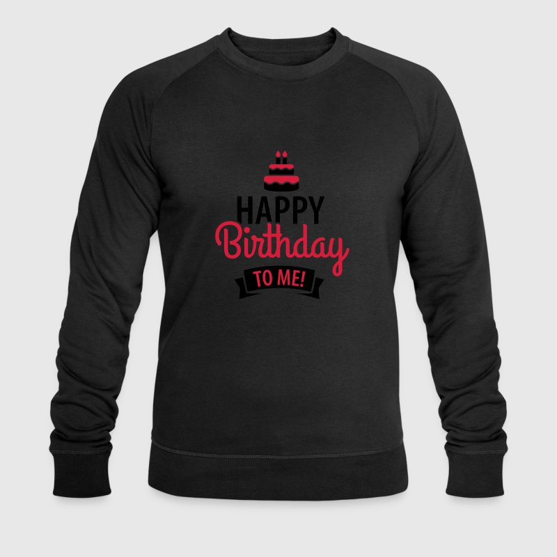 Happy birthday to me! Pullover & Hoodies - Männer Bio-Sweatshirt von Stanley & Stella