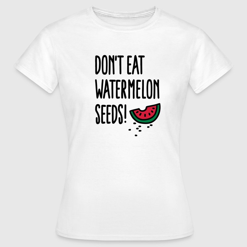Don't eat watermelon seeds Tee shirts - T-shirt Femme