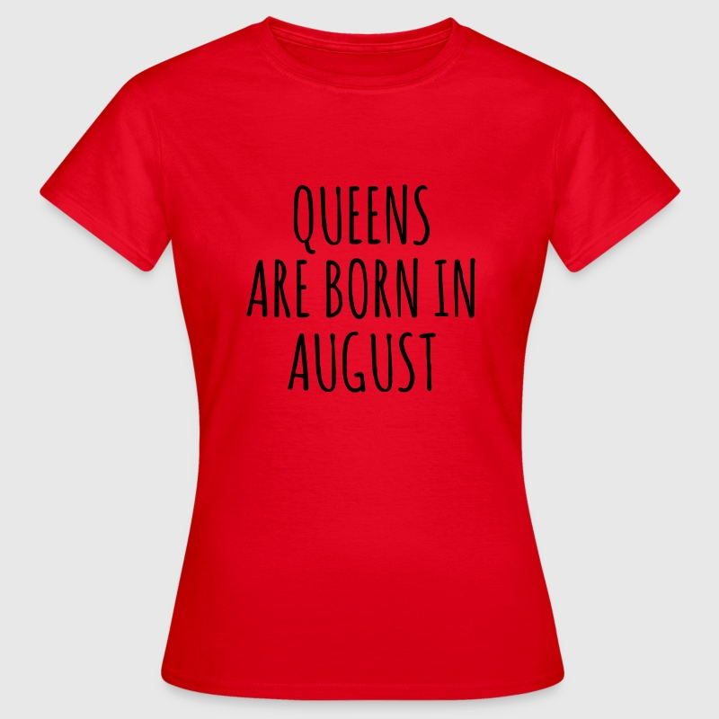 Queens are born in August T-shirts - Dame-T-shirt