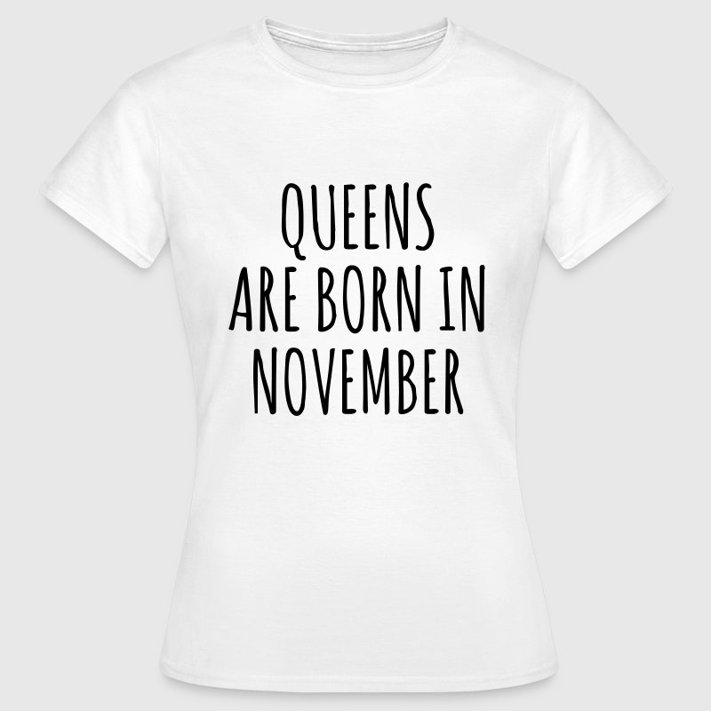 Queens are born in November T-shirts - Vrouwen T-shirt
