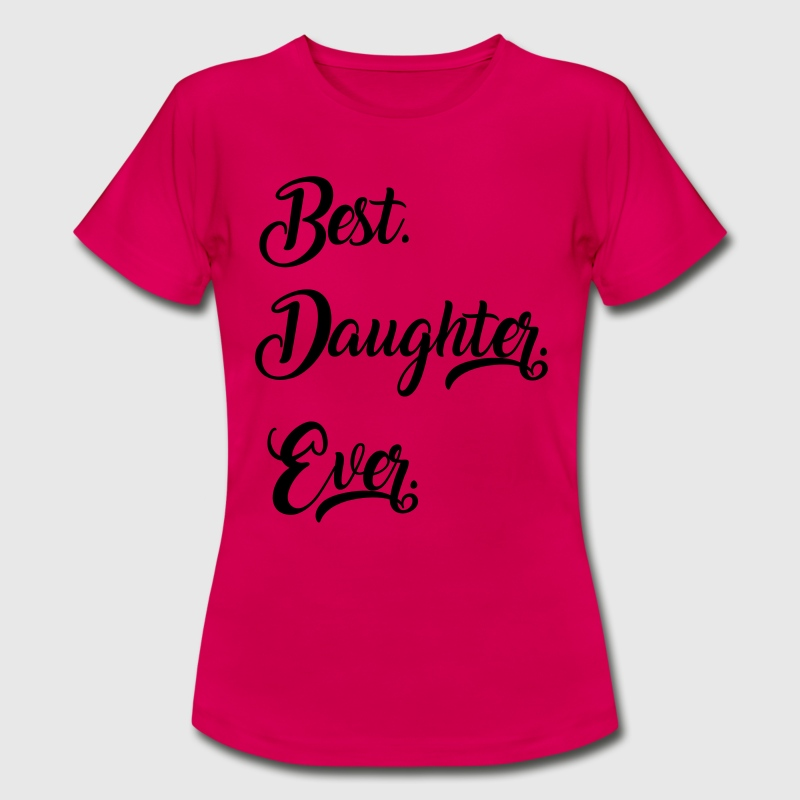 Best Daughter - Tochter EVER. - Frauen T-Shirt