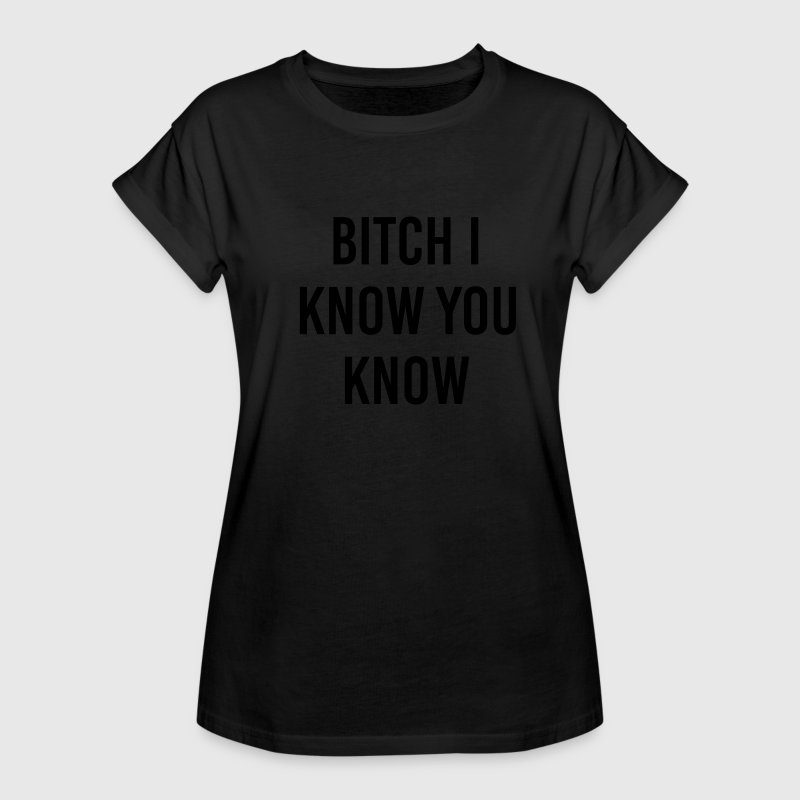 Bitch I know you know Tee shirts - T-shirt oversize Femme