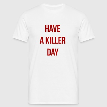 Have a killer day - T-shirt Homme
