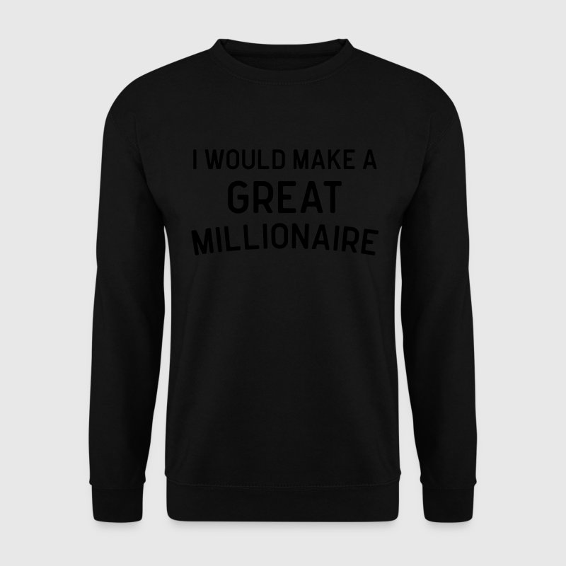 A Great Millionaire Funny Quote Hoodies & Sweatshirts - Men's Sweatshirt