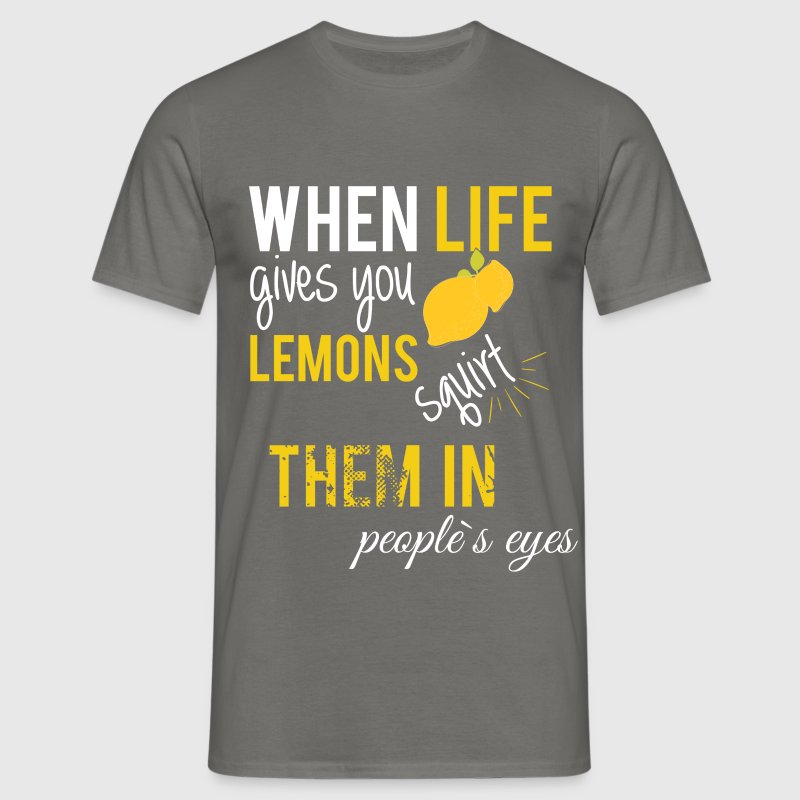 When life gives you lemons squirt  them in people' - Men's T-Shirt