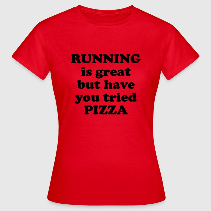 Running is great but have you tried pizza T-shirts - Vrouwen T-shirt