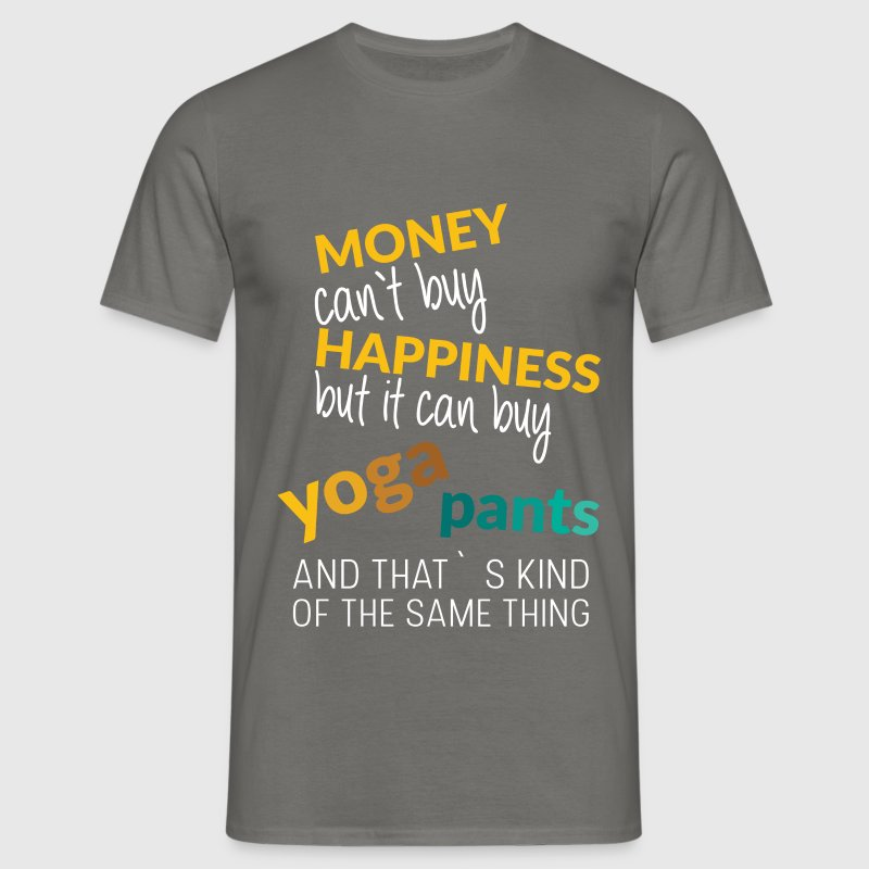 Money can't buy happiness but it can buy yoga pant - Men's T-Shirt