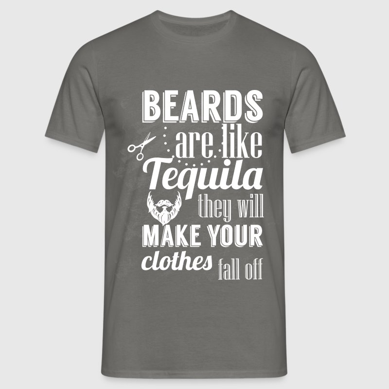 Beards are like tequila they will make your clothe t shirt for How do they make t shirts