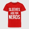 Sleeves are for Nerds T-Shirts - Kinder Premium T-Shirt