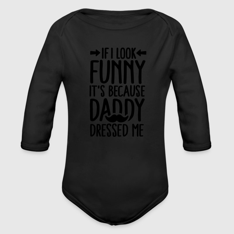 If I look funny it's because daddy dressed me V2 Vauvan bodi - Vauvan pitkähihainen luomu-body