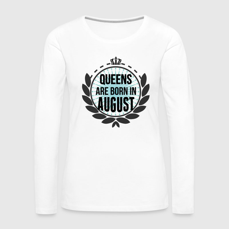 Queens Are Born In August Long Sleeve Shirts - Women's Premium Longsleeve Shirt