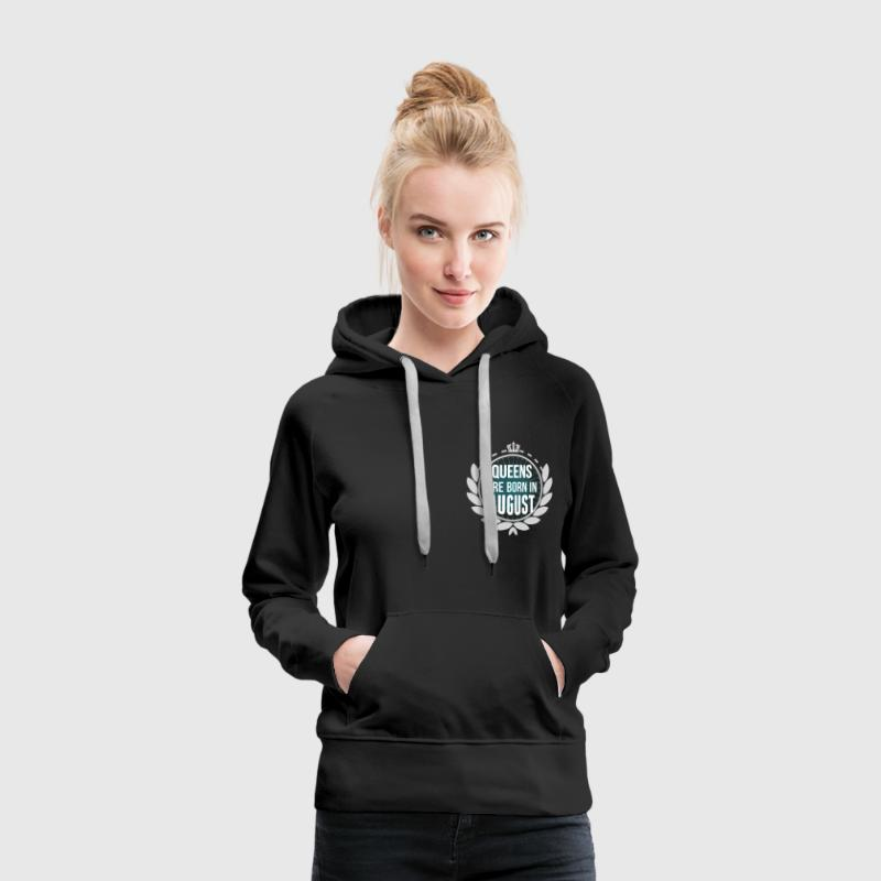 Queens Are Born In August Hoodies & Sweatshirts - Women's Premium Hoodie