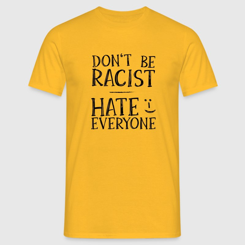 Don't be racist :-) T-Shirts - Männer T-Shirt