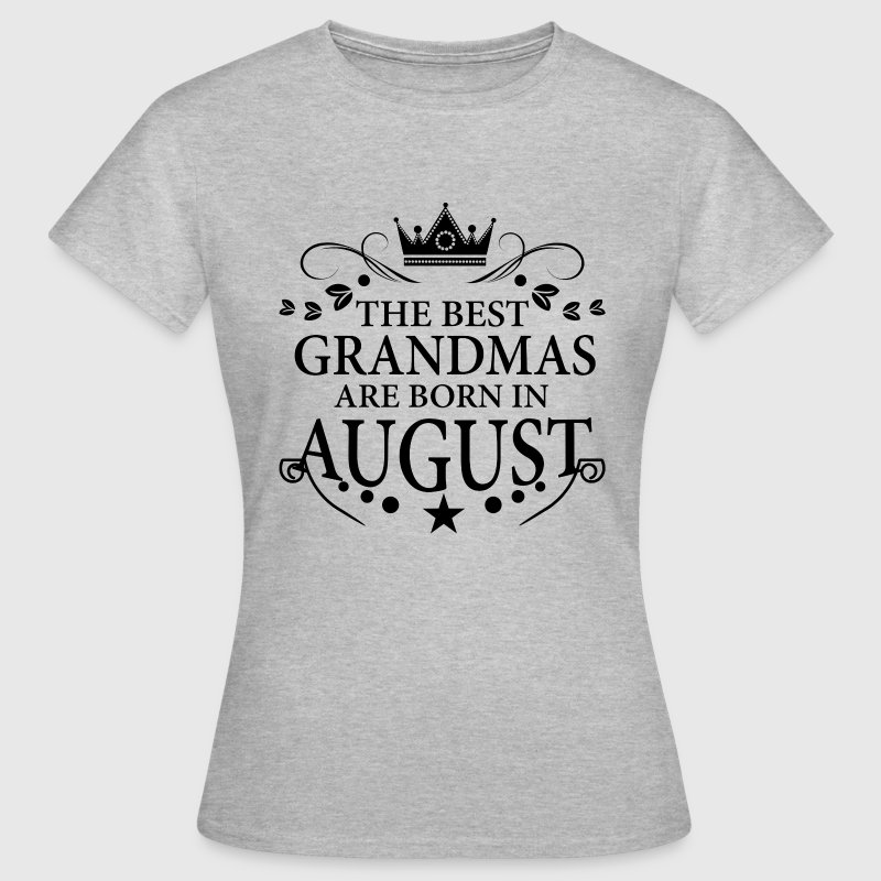 The Best Grandmas Are Born In August T-Shirts - Women's T-Shirt