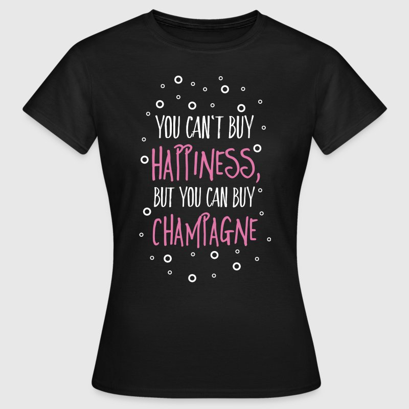 Cant buy happiness, but champagne T-Shirts - Women's T-Shirt
