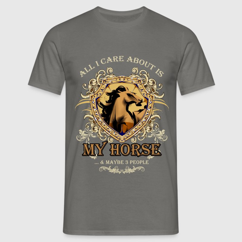 All I care about is my horse and maybe 3 people - Men's T-Shirt