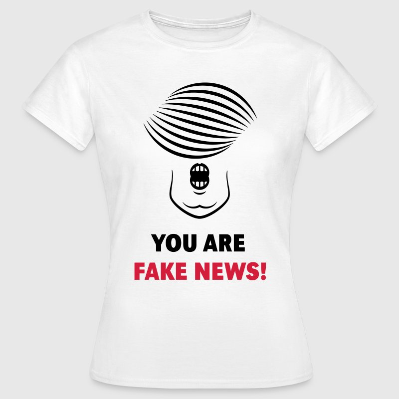 Donald Trump: You Are Fake News! T-Shirts - Women's T-Shirt