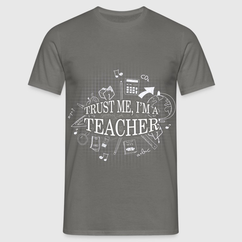 Trust me, I'm a teacher - Men's T-Shirt