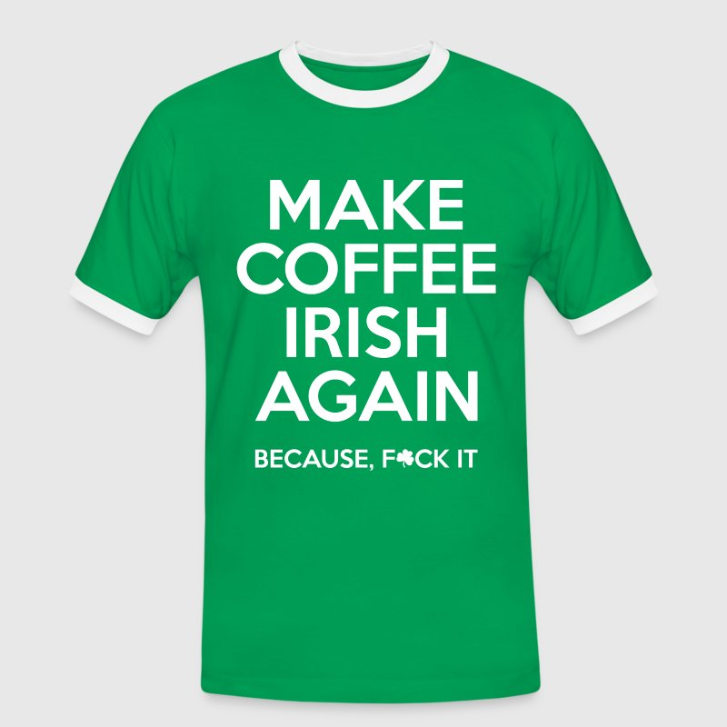 make coffee irish again T-Shirts - Men's Ringer Shirt