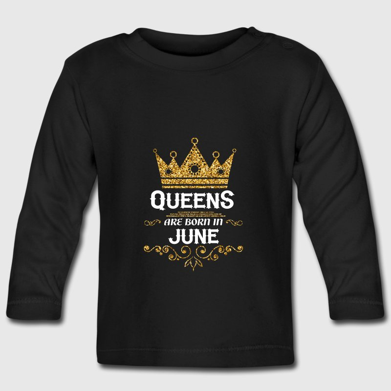 Queens are born in June Baby Long Sleeve Shirts - Baby Long Sleeve T-Shirt