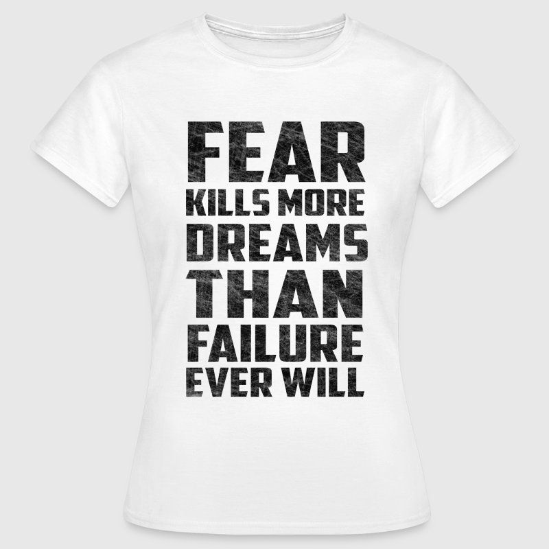 Fear Dreams Inspirational Quote Scratched T-Shirts - Women's T-Shirt