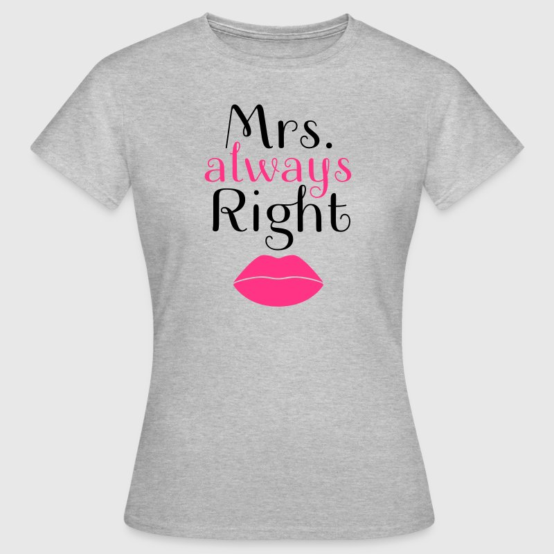 Mr. Right - Mrs. Always Right (Part 2/2) T-Shirts - Frauen T-Shirt